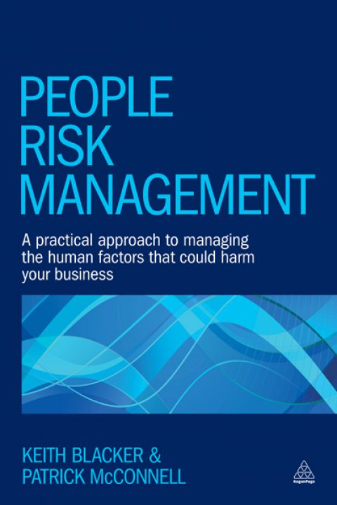 People Risk Management – A Practical Approach to Managing the Human Factors That Could Harm Your Business