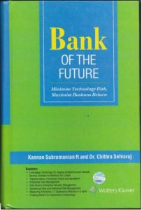 Bank of the Future - Minimise Technology Risk, Maximise Business Return - Kannan Subramanian R and Dr. Chithra Selvaraj